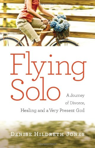 9780830756360: Flying Solo: A Journey of Divorce, Healing and a Very Present God