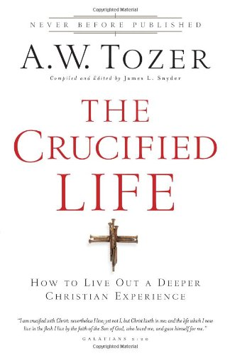 9780830759224: The Crucified Life: How To Live Out A Deeper Christian Experience