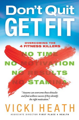 9780830759507: Don't Quit Get Fit: Overcoming the 4 Fitness Killers (First Place 4 Health)