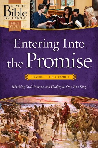 9780830762200: Entering Into the Promise: Joshua through 1 & 2 Samuel: Inheriting God's Promises and Finding the One True King (What the Bible Is All About Bible Study Series)