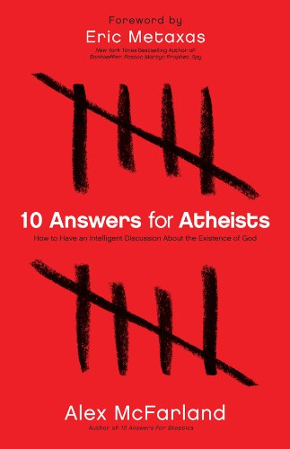 9780830764037: 10 Answers for Atheists: How to Have an Intelligent Discussion About the Existence of God
