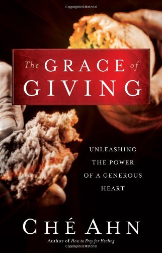 The Grace of Giving: Unleashing the Power of a Generous Heart (9780830765492) by Che Ahn