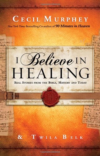 9780830765539: I Believe in Healing: Real Stories from the Bible and Today