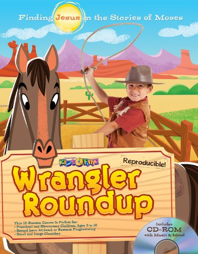 Wrangler Roundup: Discover JESUS in the stories of MOSES! 13 Kids� Bible lessons for ages 3�12; ...