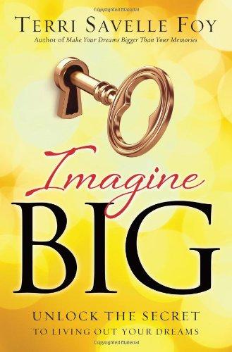 9780830766130: Imagine Big: Unlock the Secret to Living Out Your Dreams