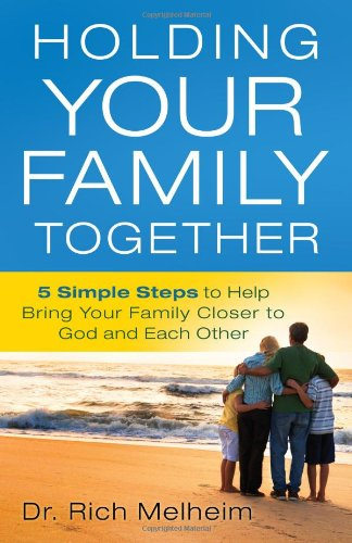 9780830766314: Holding Your Family Together: 5 Simple Steps to Help Bring Your Family Closer to God and Each Other