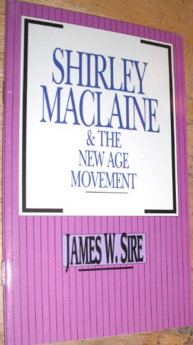 Shirley Maclaine and the New Age Movement: Sire, James W.