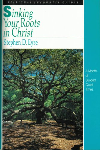 Sinking Your Roots in Christ (Spiritual Encounter Guides): Eyre, Stephen D.