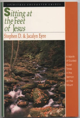Sitting at the Feet of Jesus: Spiritual Encounter Guide: Stephen D. Eyre