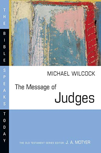 Message of Judges: Grace Abounding [Old Testament Series]: Wilcock, Michael