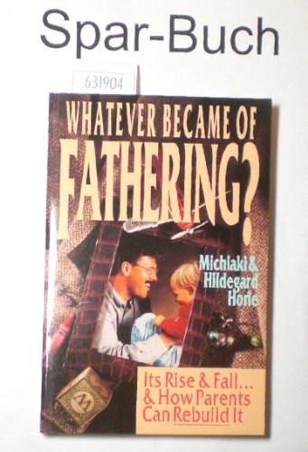 Whatever Became of Fathering?: Its Rise &: Horie, Michiaki, Horie,