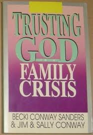 Trusting God in a Family Crisis (0830813101) by Becki Conway Sanders; Jim Conway; Sally Conway