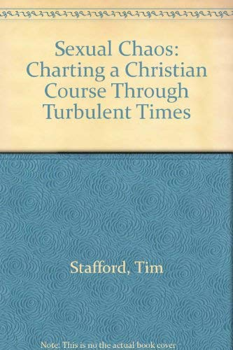 Sexual Chaos: Charting a Christian Course Through Turbulent Times (0830813497) by Tim Stafford