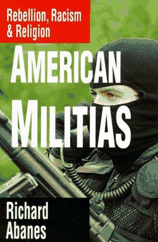 America Militias: Rebellion, Racism & Religion: Abanes, Richard (Foreword