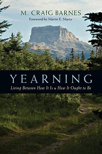 Yearning: Living Between How It Is & How It Ought to Be: Barnes, M. Craig