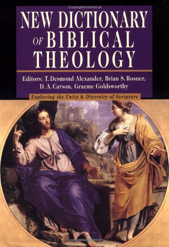 New Dictionary of Biblical Theology: Exploring the Unity & Diversity of Scripture: Editor-Brian...