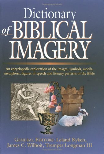 Dictionary of Biblical Imagery: JIM WILHOIT, DOUGLAS PENNEY, DANIEL G. REID
