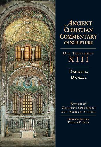 Ezekiel, Daniel (Ancient Christian Commentary on Scripture): Thomas C. Oden