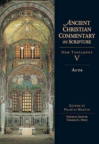Acts : New Testament V (Ancient Christian Commentary on Scripture): Martin, Francis (ed.)