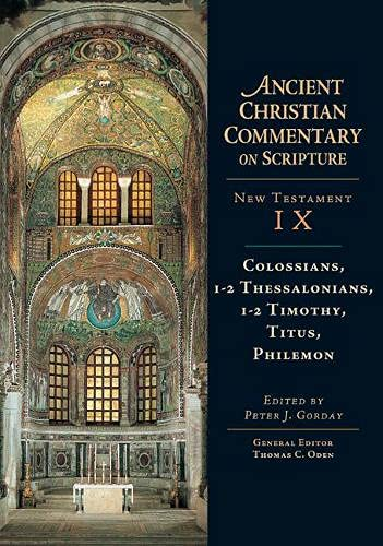 Colossians, 1-2 Thessalonians, 1-2 Timothy, Titus, Philemon : New Testament IX (Ancient Christian ...