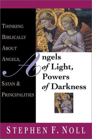 9780830815043: Angels of Light, Powers of Darkness: Thinking Biblically About Angels, Satan & Principalities