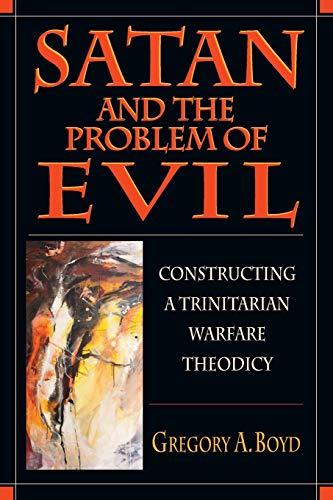9780830815500: Satan and the Problem of Evil: Constructing a Trinitarian Warfare Theodicy