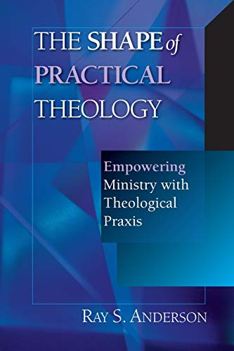 9780830815593: The Shape of Practical Theology: Empowering Ministry with Theological Praxis