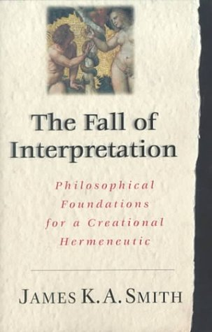 9780830815746: The Fall of the Interpretation: Philosophical Foundations for a Creational Hermeneutic