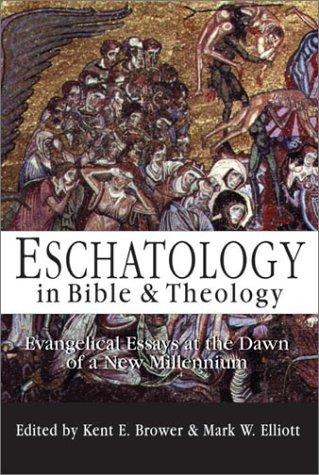 Eschatology in Bible & Theology: Evangelical Essays: Editor-K. E. Brower;