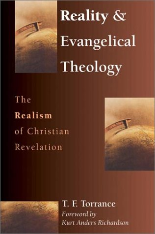 Reality & Evangelical Theology: The Realism of Christian Revelation (0830815864) by Thomas Forsyth Torrance