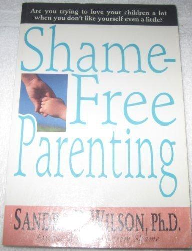 Shame-Free Parenting: Sandra D. Wilson