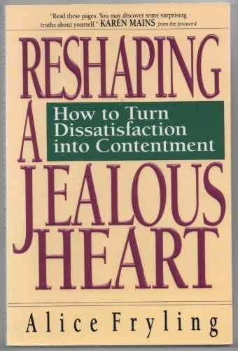 Reshaping a Jealous Heart: How to Turn Dissatisfaction into Contentment (0830816291) by Alice Fryling