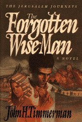 The Forgotten Wise Man (The Jerusalem Journeys, Book 1) (0830816763) by John H. Timmerman