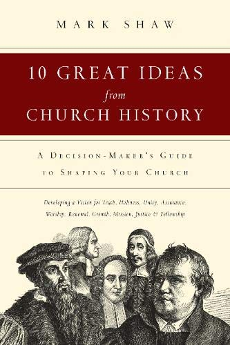 9780830816811: 10 Great Ideas from Church History: A Decision-Maker's Guide to Shaping Your Church