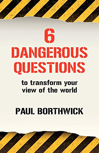 Six Dangerous Questions to Transform Your View of the World: Borthwick, Paul