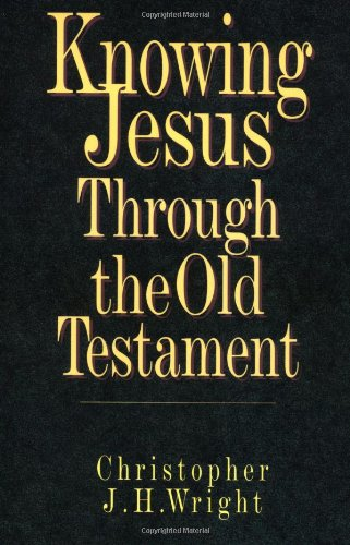 Knowing Jesus Through the Old Testament (Knowing: Wright, Christopher J.