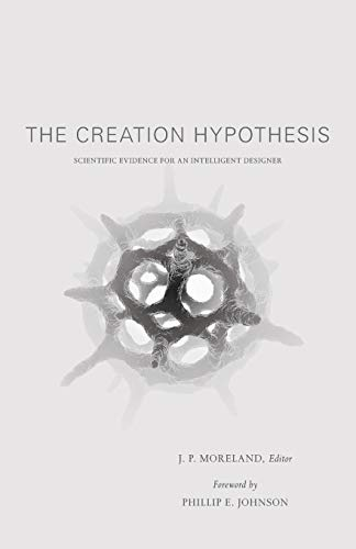 THE CREATION HYPOTHESIS Scientific Evidence for the Intelligent Designer