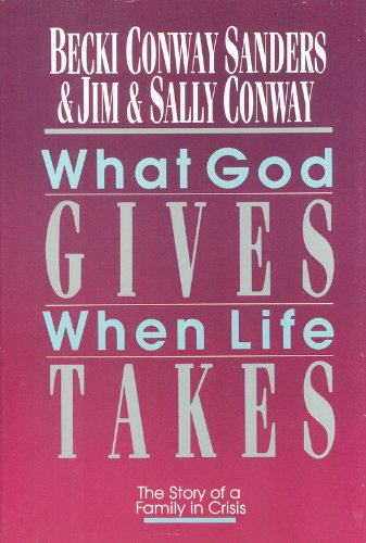 What God Gives When Life Takes (Saltshaker books) (083081714X) by Becki Conway Sanders; Jim Conway; Sally Conway