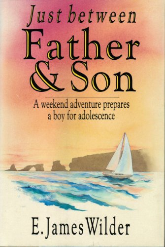 9780830817290: Just Between Father & Son: A Weekend Adventure Prepares A Boy For Adolescence