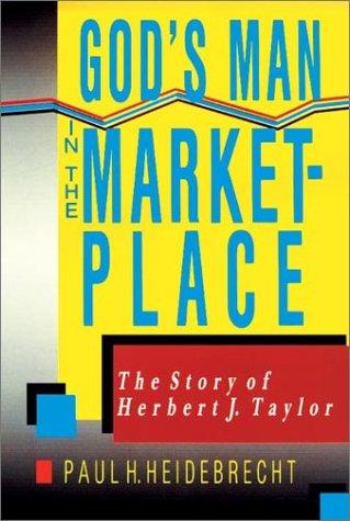 God's Man in the Marketplace: The Story of Herbert J. Taylor: Heidrecht, Paul H.; Heidebrecht,...