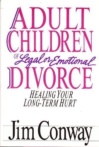 Adult Children of Legal or Emotional Divorce: Healing Your Long Term Hurt: Conway, Jim