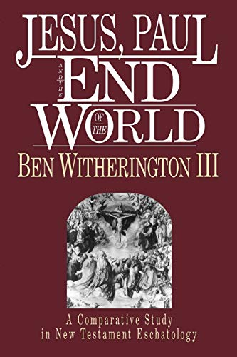 Jesus, Paul and the End of the: Witherington, Ben III