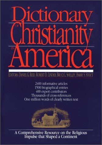 Dictionary of Christianity in America (083081776X) by Reid, Daniel G.; Linder, Robert D.; Shelley, Bruce L.; Stout, Harry S.