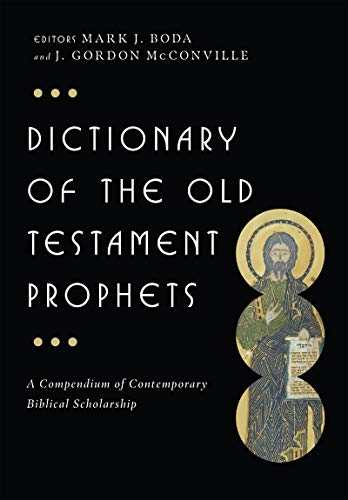 Dictionary of the Old Testament: Prophets: McConville, J. Gordon (Editor)/ Boda, Mark (Editor)
