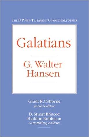 Galatians (IVP New Testament Commentary Series) (9780830818099) by G. Walter Hansen; D. Stuart Briscoe; Haddon Robinson; Grant R. Osborne