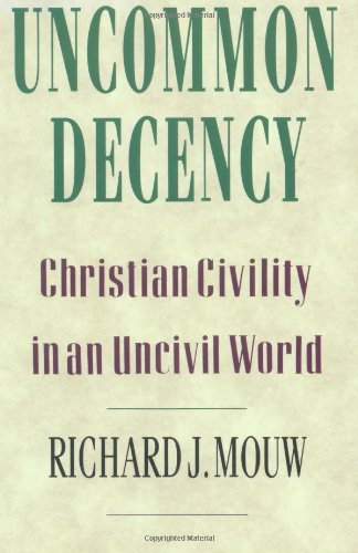 Uncommon Decency: Christian Civility in an Uncivil World (0830818251) by Mouw, Richard J.