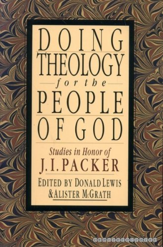 Doing Theology for the People of God: Studies in Honor of J.I. Packer: Lewis, Donald & Alister ...