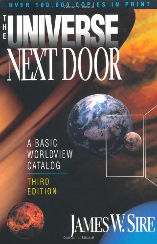 The Universe Next Door: A Basic Worldview: James W. Sire