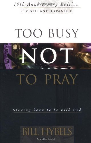 9780830819713: Too Busy Not to Pray: Slowing Down to Be With God : Including Questions for Reflection and Discussion