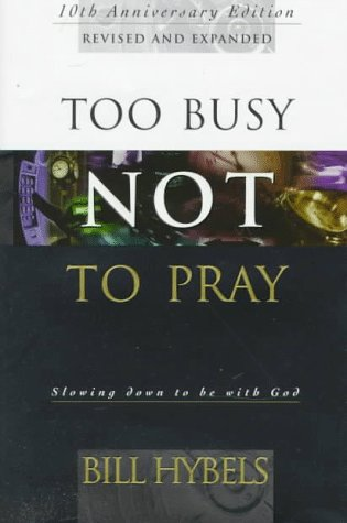 9780830819720: Too Busy Not to Pray: Slowing Down to Be With God : Including Questions for Reflection and Discussion